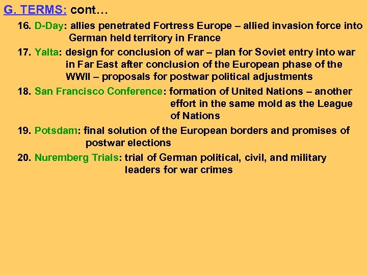 G. TERMS: cont… 16. D-Day: allies penetrated Fortress Europe – allied invasion force into