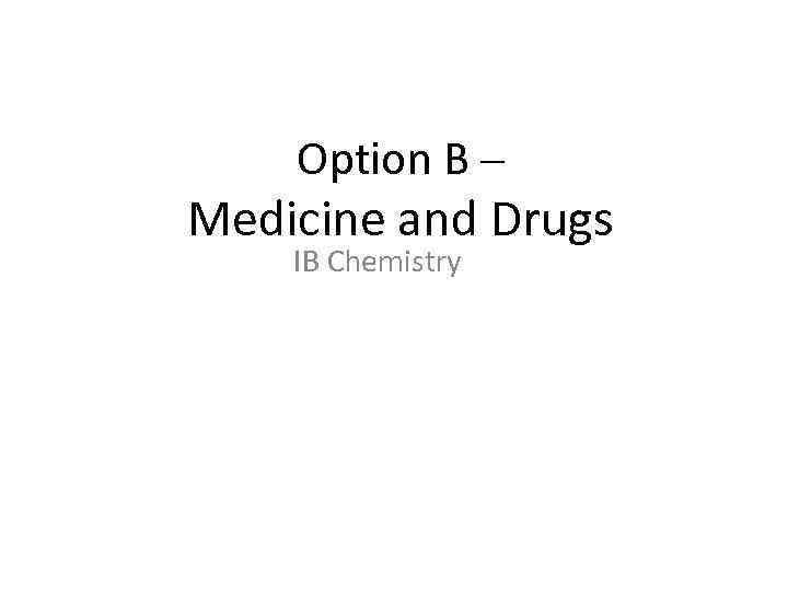 Option B – Medicine and Drugs IB Chemistry