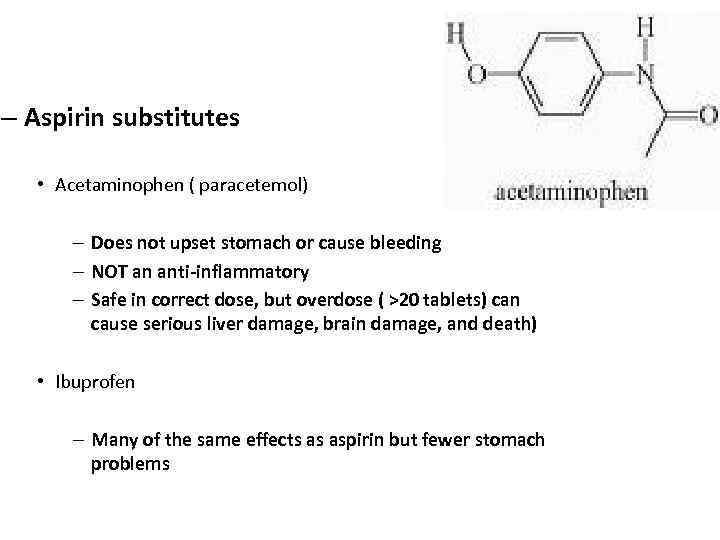 – Aspirin substitutes • Acetaminophen ( paracetemol) – Does not upset stomach or cause