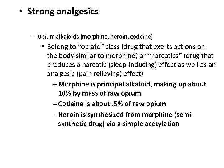 "• Strong analgesics – Opium alkaloids (morphine, heroin, codeine) • Belong to ""opiate"""