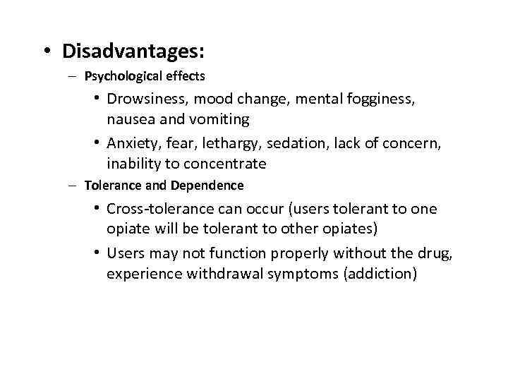 • Disadvantages: – Psychological effects • Drowsiness, mood change, mental fogginess, nausea and