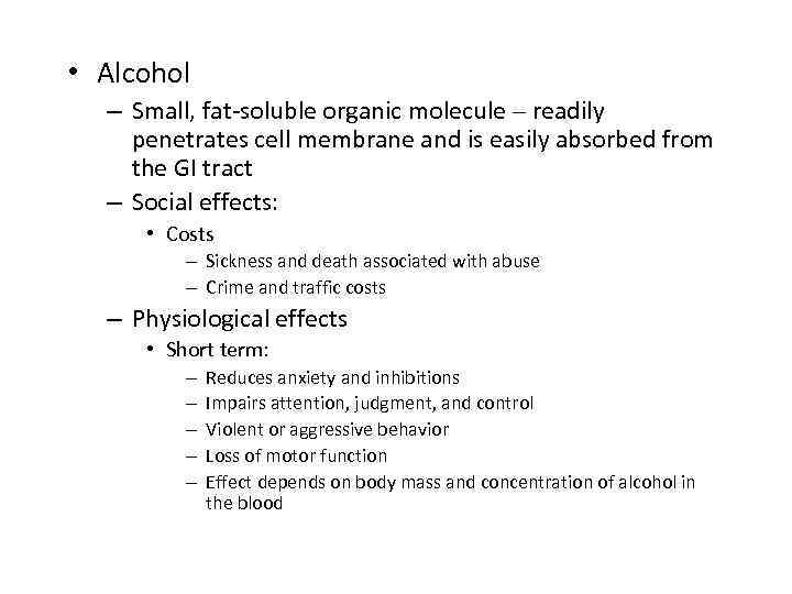 • Alcohol – Small, fat-soluble organic molecule – readily penetrates cell membrane and