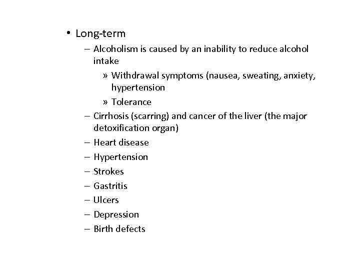 • Long-term – Alcoholism is caused by an inability to reduce alcohol intake