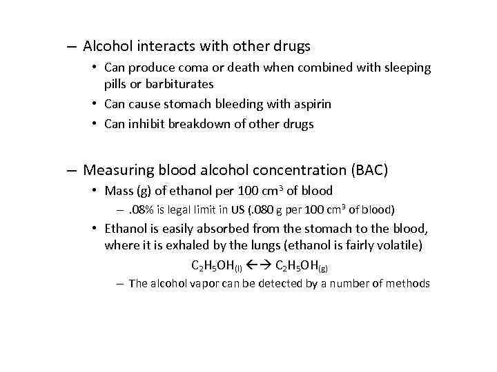 – Alcohol interacts with other drugs • Can produce coma or death when combined