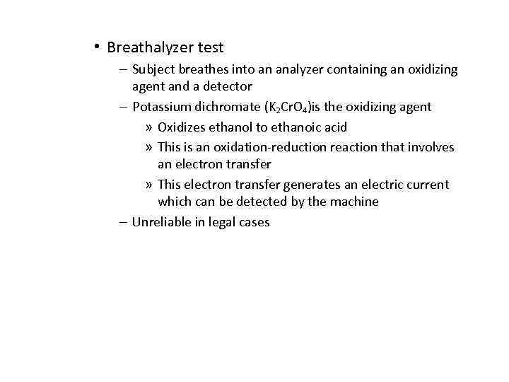 • Breathalyzer test – Subject breathes into an analyzer containing an oxidizing agent