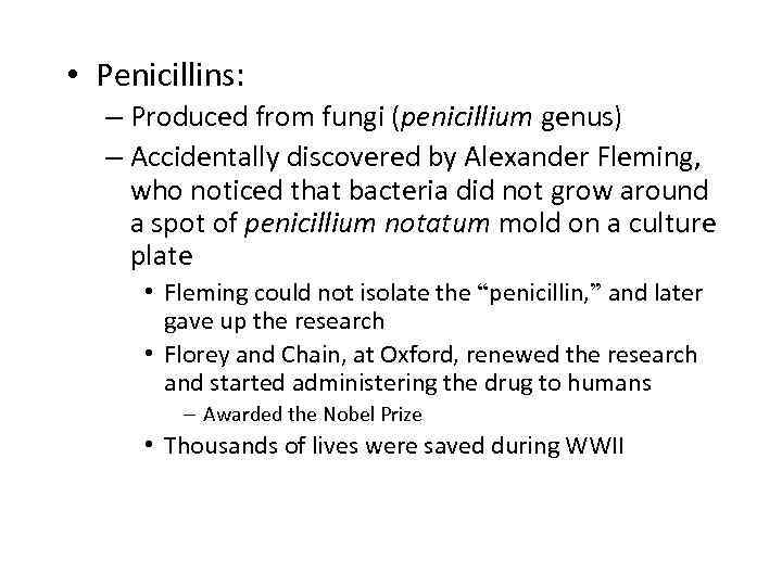 • Penicillins: – Produced from fungi (penicillium genus) – Accidentally discovered by Alexander