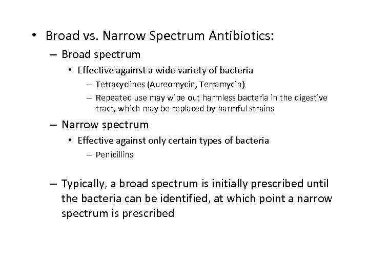 • Broad vs. Narrow Spectrum Antibiotics: – Broad spectrum • Effective against a