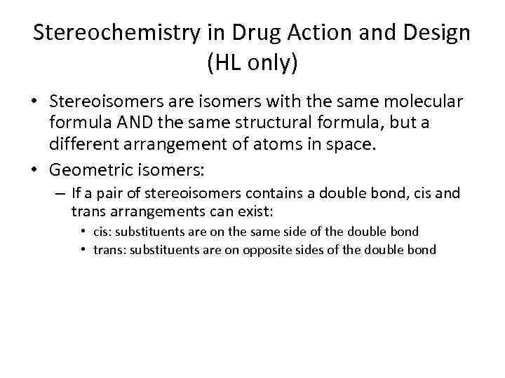 Stereochemistry in Drug Action and Design (HL only) • Stereoisomers are isomers with the