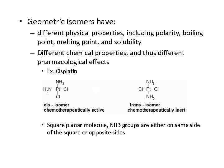 • Geometric isomers have: – different physical properties, including polarity, boiling point, melting