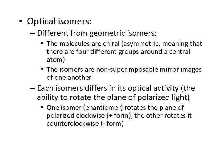 • Optical isomers: – Different from geometric isomers: • The molecules are chiral