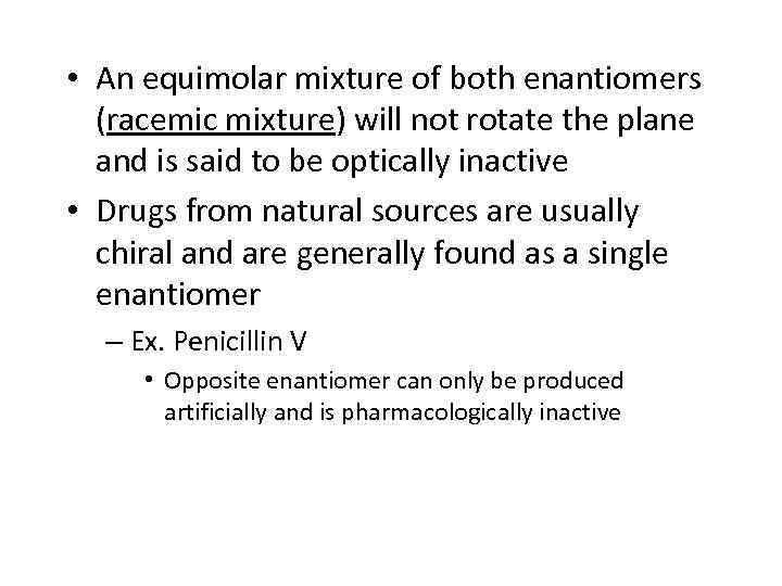 • An equimolar mixture of both enantiomers (racemic mixture) will not rotate the