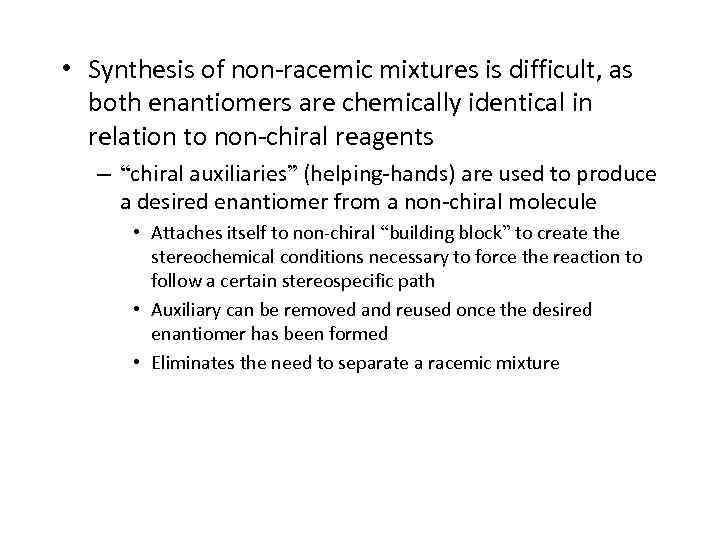 • Synthesis of non-racemic mixtures is difficult, as both enantiomers are chemically identical