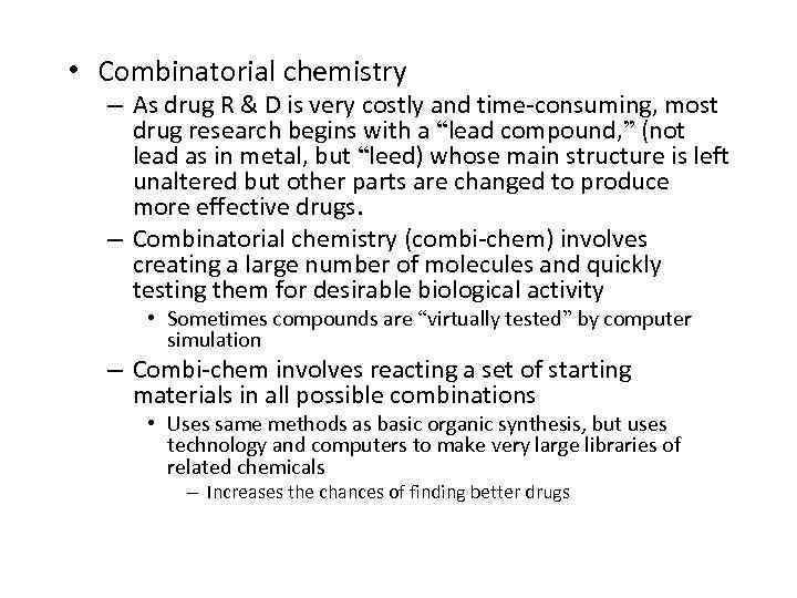 • Combinatorial chemistry – As drug R & D is very costly and