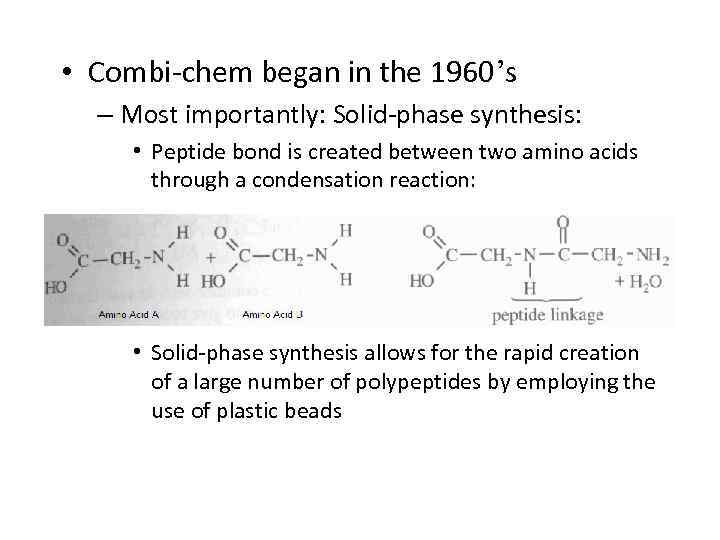 • Combi-chem began in the 1960's – Most importantly: Solid-phase synthesis: • Peptide