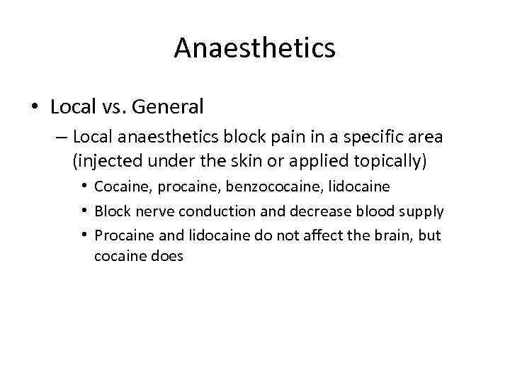 Anaesthetics • Local vs. General – Local anaesthetics block pain in a specific area