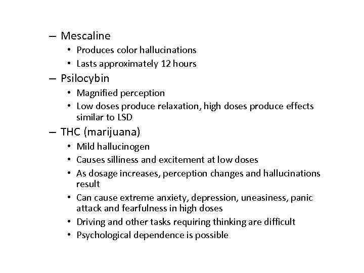– Mescaline • Produces color hallucinations • Lasts approximately 12 hours – Psilocybin •
