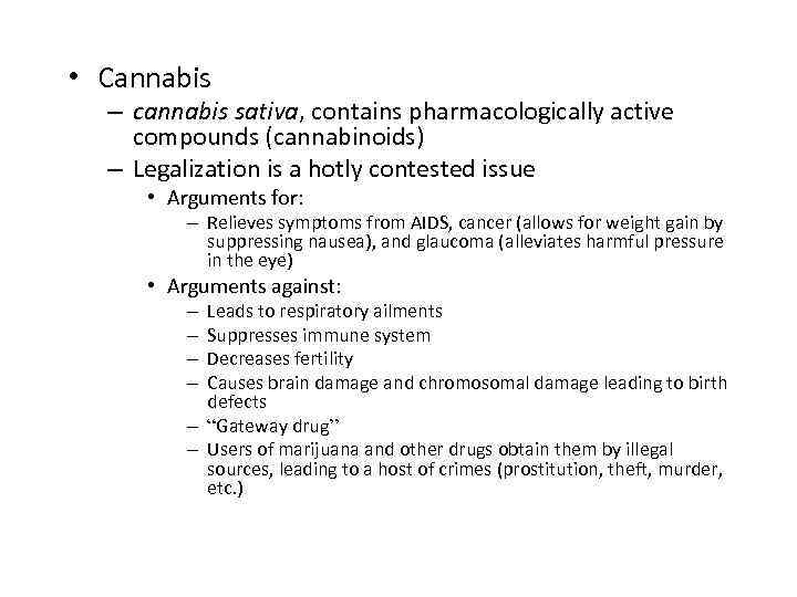 • Cannabis – cannabis sativa, contains pharmacologically active compounds (cannabinoids) – Legalization is