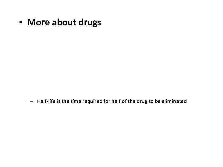 • More about drugs • Fat-soluble drugs are more easily absorbed, since blood