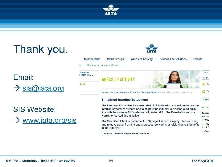 Thank you. Email: sis@iata. org SIS Website: www. iata. org/sis SIS P 3 c
