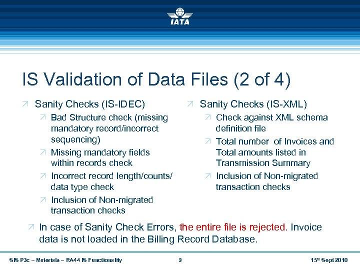 IS Validation of Data Files (2 of 4) Ö Sanity Checks (IS-IDEC) Ö Sanity