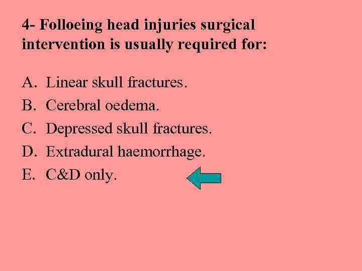 4 - Folloeing head injuries surgical intervention is usually required for: A. B. C.