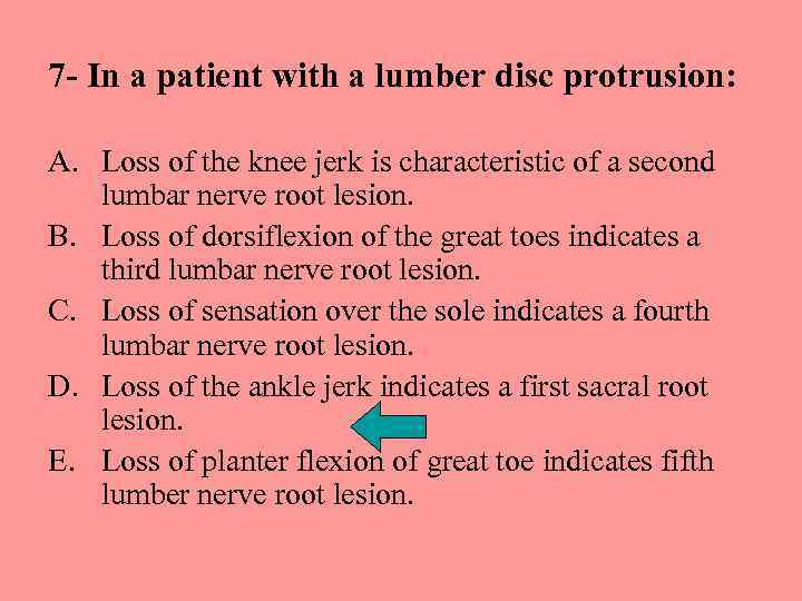 7 - In a patient with a lumber disc protrusion: A. Loss of the