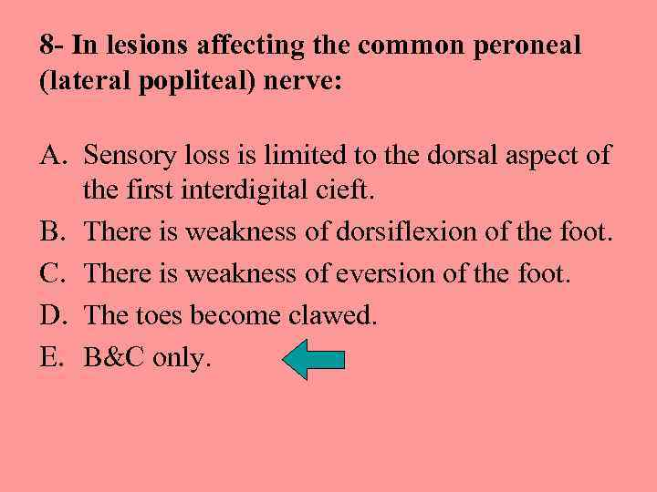 8 - In lesions affecting the common peroneal (lateral popliteal) nerve: A. Sensory loss