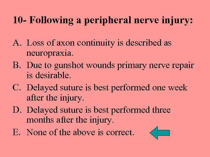 10 - Following a peripheral nerve injury: A. Loss of axon continuity is described