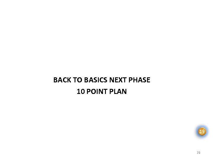 BACK TO BASICS NEXT PHASE 10 POINT PLAN 19 19