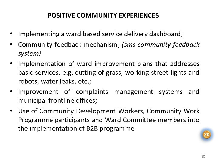 POSITIVE COMMUNITY EXPERIENCES • Implementing a ward based service delivery dashboard; • Community feedback