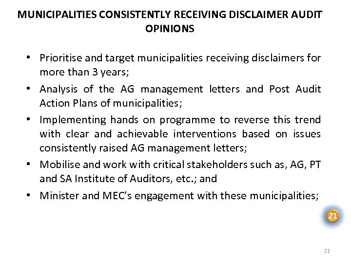 MUNICIPALITIES CONSISTENTLY RECEIVING DISCLAIMER AUDIT OPINIONS • Prioritise and target municipalities receiving disclaimers for