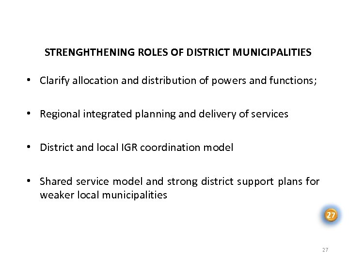 STRENGHTHENING ROLES OF DISTRICT MUNICIPALITIES • Clarify allocation and distribution of powers and functions;