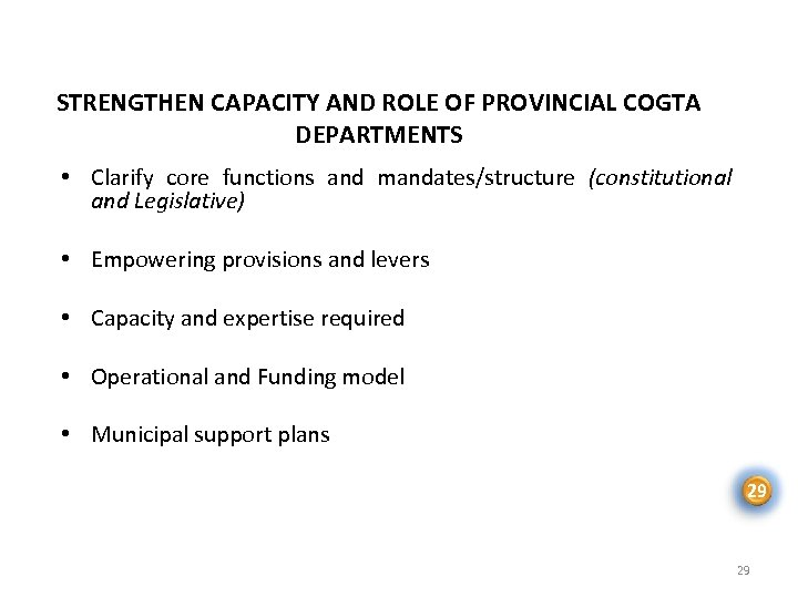 STRENGTHEN CAPACITY AND ROLE OF PROVINCIAL COGTA DEPARTMENTS • Clarify core functions and mandates/structure