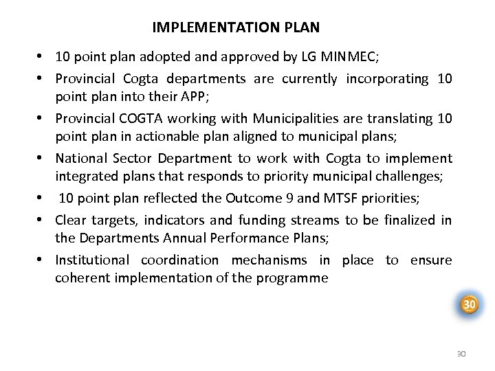 IMPLEMENTATION PLAN • 10 point plan adopted and approved by LG MINMEC; • Provincial