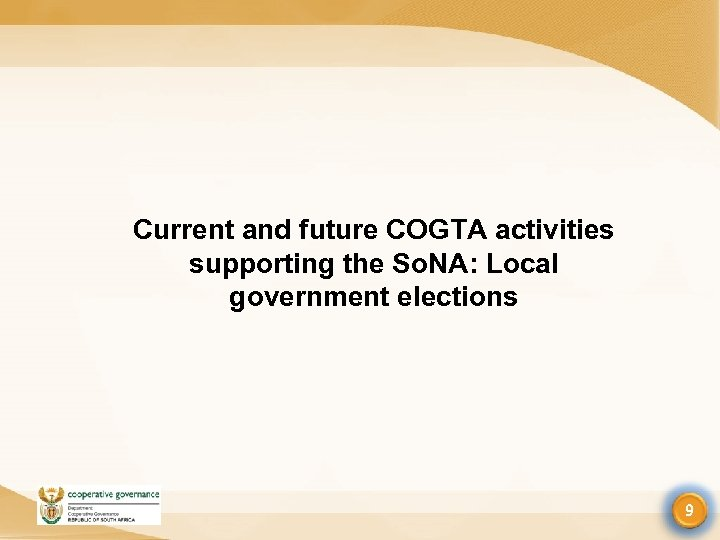 Current and future COGTA activities supporting the So. NA: Local government elections 9