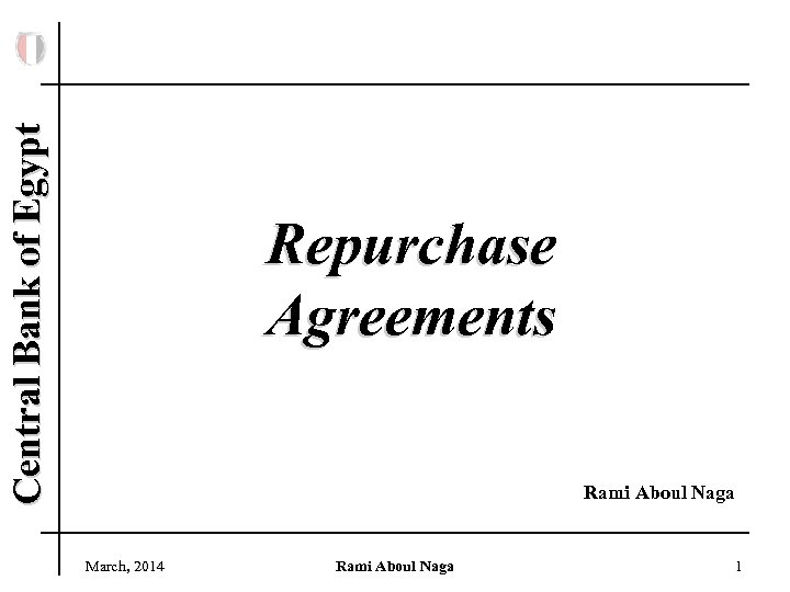 Central Bank of Egypt Repurchase Agreements Rami Aboul Naga March, 2014 Rami Aboul Naga