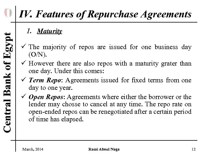 Central Bank of Egypt IV. Features of Repurchase Agreements 1. Maturity ü The majority