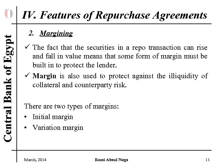 Central Bank of Egypt IV. Features of Repurchase Agreements 2. Margining ü The fact