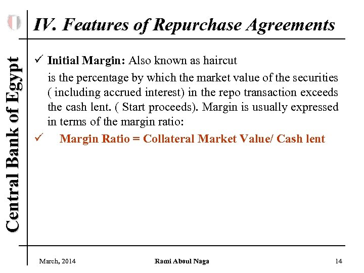 Central Bank of Egypt IV. Features of Repurchase Agreements ü Initial Margin: Also known