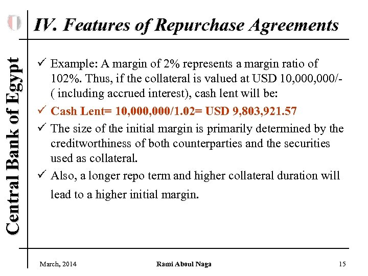 Central Bank of Egypt IV. Features of Repurchase Agreements ü Example: A margin of