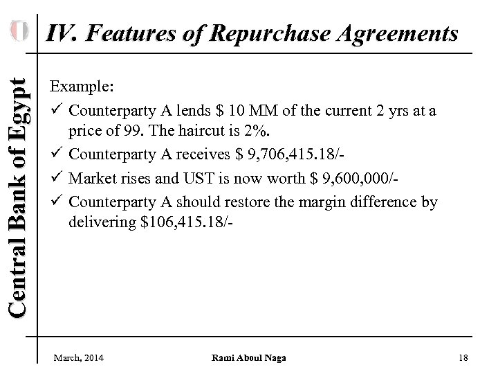 Central Bank of Egypt IV. Features of Repurchase Agreements Example: ü Counterparty A lends