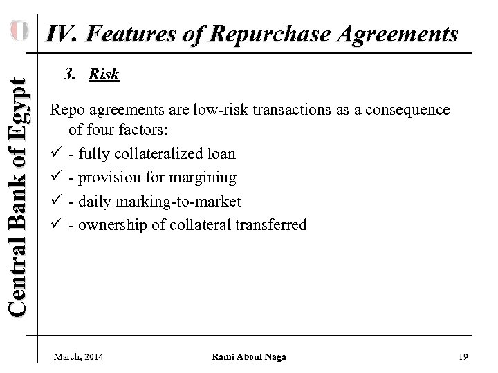 Central Bank of Egypt IV. Features of Repurchase Agreements 3. Risk Repo agreements are