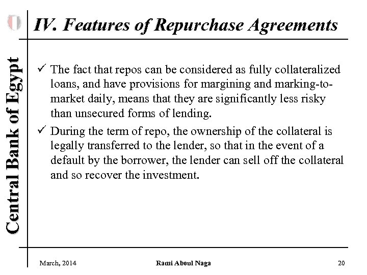 Central Bank of Egypt IV. Features of Repurchase Agreements ü The fact that repos