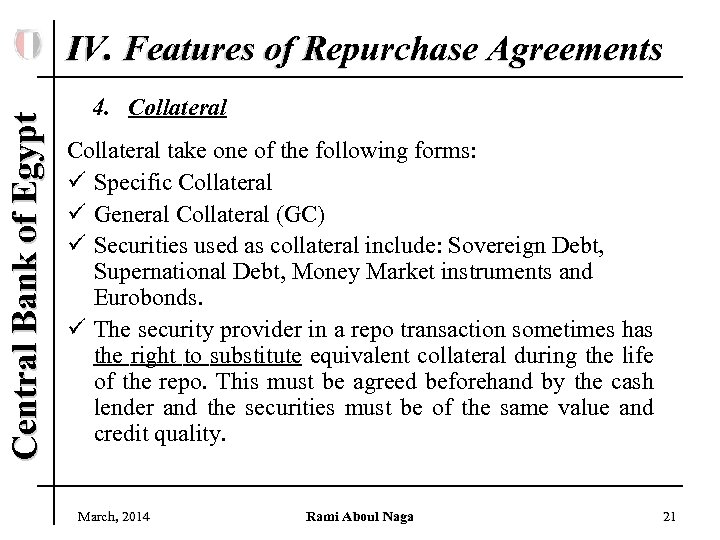 Central Bank of Egypt IV. Features of Repurchase Agreements 4. Collateral take one of