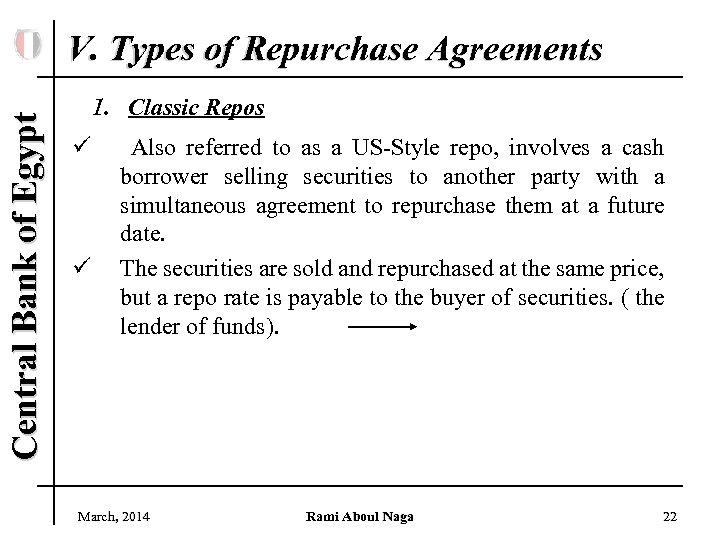 Central Bank of Egypt V. Types of Repurchase Agreements 1. Classic Repos ü ü