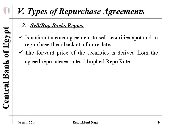 Central Bank of Egypt V. Types of Repurchase Agreements 2. Sell/Buy Backs Repos: ü