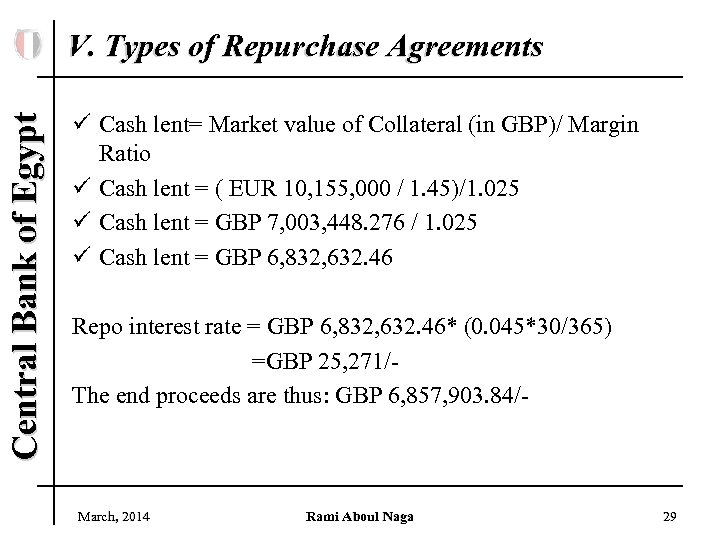 Central Bank of Egypt V. Types of Repurchase Agreements ü Cash lent= Market value