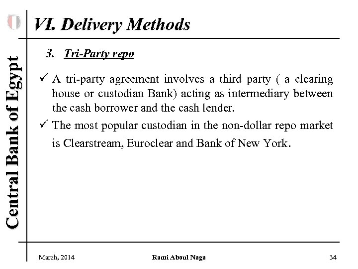Central Bank of Egypt VI. Delivery Methods 3. Tri-Party repo ü A tri-party agreement