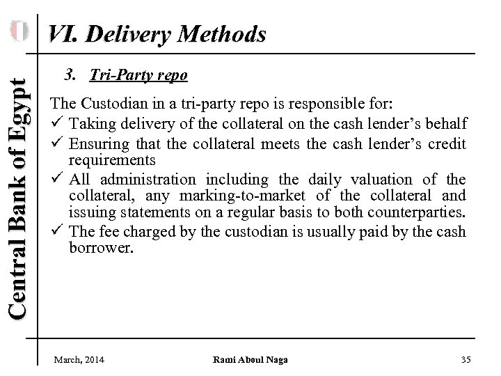 Central Bank of Egypt VI. Delivery Methods 3. Tri-Party repo The Custodian in a