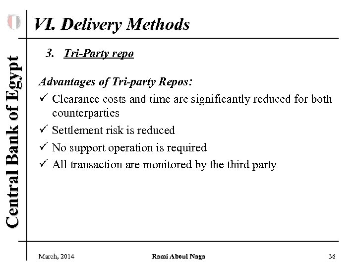 Central Bank of Egypt VI. Delivery Methods 3. Tri-Party repo Advantages of Tri-party Repos:
